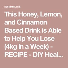 This Honey, Lemon, and Cinnamon Based Drink is Able to Help You Lose (4kg in a Week) - RECIPE - DIY Health and Fit