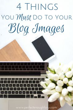 The images on your blog are the first impression you give your readers - make sure it's the best impression here's 4 things you must do to your blog images.