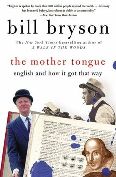 Currently reading The Mother Tongue by Bill Bryson...it's packed with incredible insight into the history and the formation of the English language, written in an interesting and witty style!