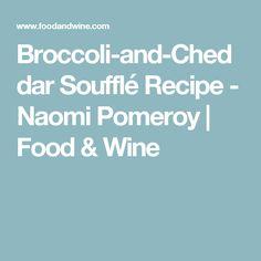 Broccoli-and-Cheddar Soufflé Recipe - Naomi Pomeroy   Food & Wine