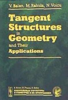 Tangent structures in geometry and their applications / V. Balan, M. Rahula, N. Voicu