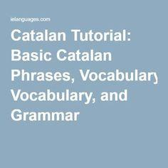 Catalan Tutorial: Basic Catalan Phrases, Vocabulary, and Grammar