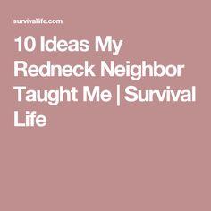 10 Ideas My Redneck Neighbor Taught Me | Survival Life