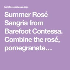 Summer Rosé Sangria from Barefoot Contessa. Combine the rosé, pomegranate…
