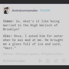 That sounds like something Magnus would do Shadowhunters Tv Show, Shadowhunters The Mortal Instruments, Serie Got, Immortal Instruments, Shadowhunter Academy, Lady Midnight, Magnus And Alec, Cassie Clare, Cassandra Clare Books