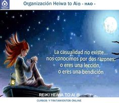 La casualidad no existe... nos conocimos por dos razones: o eres una lección o eres un premio (un karma positivo, un dharma, una bendición) Cursos de Reiki Heiwa to Ai (3 niveles): INFO:http://cursoshao.blogspot.com.es/ Organización Heiwa to Ai (HAO) Por un mundo pacífico y feliz!! Luis Parker- terapeuta de HAR -