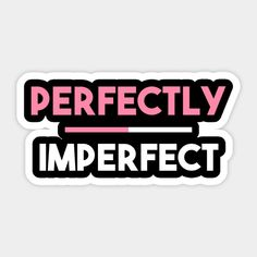 Statement Perfectly Imperfect Slogan Sticker.  #Statement  #quote #sayings #humor #teens #tumblrstyle    #tumblrgirl #slogan #meme #memeshirt #attitude #funny    #giftideas #words #typography #tumblr #sticker