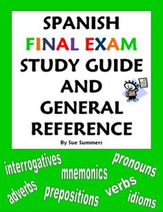 Spanish Final Exam Study Guide & General Reference by Sue Summers - 30+ Topics! The guide contains Spanish grammar explanations for and examples,  plus several useful mnemonics. Topics include pronouns, adverbs, prepositions, interrogatives, adjectives, verbs and much more!