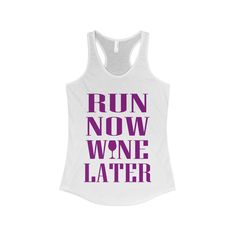 """Run Now Wine Later"" The Ideal Racerback Tank"