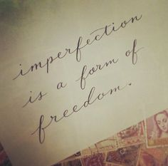 Imperfection is a form of freedom - By Emily Duong - Nikko G in Higgins waterproof calligraphy ink on comp marker paper.