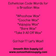 Esthetician Code Words.... #brazilianwaxing #se-brazilwax #smoothskinsupply.com