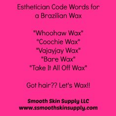 Esthetician Code Words.... #brazilianwaxing #se-brazilwax #smoothskinsupply.com Book online or call Jacqueline Atkins indulgencedayspa.biz 101 s Chestnut North Platte Ne 308-532-SPAS 7727