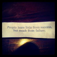 """People learn little from success, but much from failure."""