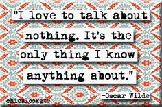 """""""I love to talk about nothing. It's the only thing I know anything about."""" I have a collection of quotes that I have been waiting to put to use some how and I have finally found one. This magnet is 2x"""