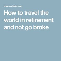 How to travel the world in retirement and not go broke