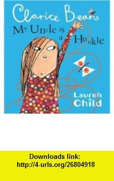 My Uncle Is a Hunkle, Says Clarice Bean (9781408300060) Lauren Child , ISBN-10: 1408300060  , ISBN-13: 978-1408300060 ,  , tutorials , pdf , ebook , torrent , downloads , rapidshare , filesonic , hotfile , megaupload , fileserve