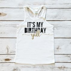It's My Birthday Y'all Sparkle Tank Top You have found the perfect birthday sparkle tank top. Made of lightweight cotton-poly sheer jersey fabric. This makes a great piece for layering. The longer len Birthday Shirts, Girl Birthday, 30th Birthday, Birthday Ideas, Little Girl Closet, Cute Shirts, To My Daughter, Shirt Designs, Vinyl Designs