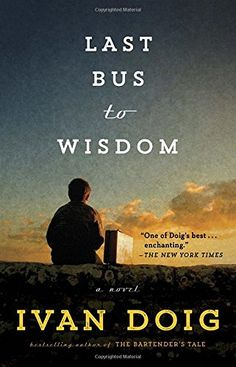 Last Bus to Wisdom: A Novel by Ivan Doig https://www.amazon.com/dp/110198256X/ref=cm_sw_r_pi_dp_x_rO2qybWHGTFPX