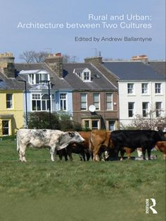 Rural and urban : architecture between two cultures / edited by Andrew Ballantyne. London ; New York, NY : Routledge, 2010