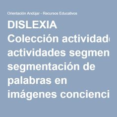 DISLEXIA Colección actividades segmentación de palabras en imágenes conciencia fonológica -Orientacion Andujar