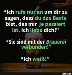 Ich rufe nur an um dir zu sagen, dass du das Beste bist… Beer Humor, Man Humor, Really Funny, Funny Cute, Cute Text, Funny Text Messages, Best Funny Pictures, Funny Texts, Picture Quotes