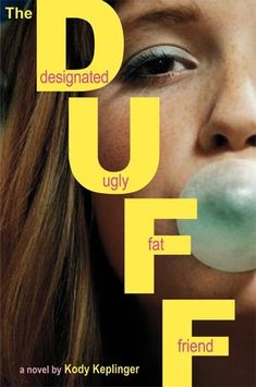 The DUFF by Kody Keplinger.. debated for months on whether or not to read this..finally got it from the library and was not disappointed