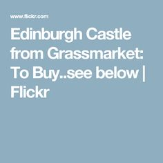 Edinburgh Castle from Grassmarket: To Buy..see below | Flickr