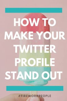 How to Make Your Twitter Profile Stand Out — #fireworkpeople