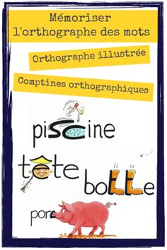 Mémoriser l'orthographe des mots : Orthographe illustrée et comptines... | Maîtresseuh | Bloglovin'