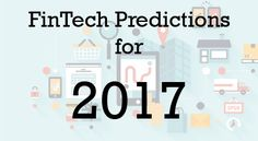4 Industry Experts Weigh in on FinTech Predictions for 2017