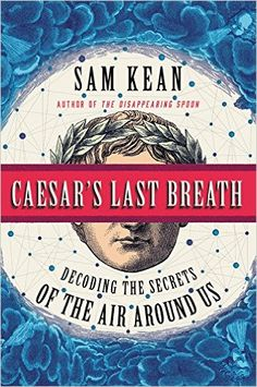 Caesar's Last Breath: Decoding the Secrets of the Air Around Us by Sam Kean