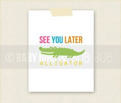 See you later Alligator - Baby Nursery Print - Kid Room Art - Wall Art Print - Custom Wall Print Poster. $15.00, via Etsy.