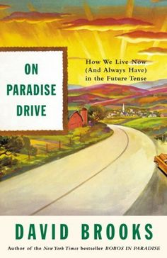 On Paradise Drive: How We Live Now (And Always Have) in the Future Tense by David Brooks, http://www.amazon.com/dp/B000FC1Q2Y/ref=cm_sw_r_pi_dp_Vefmvb0CV8V5V