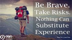 #BeBrave. #TakeRisks. Nothing Can Substitute #Experience - #PauloCoelho