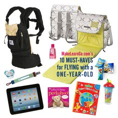 10 must-haves for flying with a one-year-old:  1. Baby carrier  2. Backpack 3. Hand sanitizer  4. Individually wrapped snacks 5. Sippy cup 6. Sticker book 7. Touch and feel book 8. Tablet  9. Pacifier clip 10. Pacifier