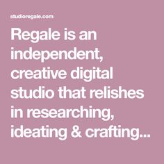 Regale is an independent, creative digital studio that relishes in researching, ideating & crafting all kinds of scrumptious interactive solutions for a wide range of clients, companies & individuals alike. Studio, Digital, Creative, Crafting, Range, Website, Fonts, Platform, Graphic Design