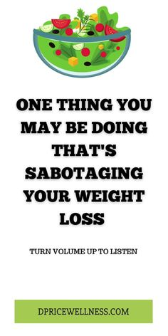 One Thing You May Be Doing That's Sabotaging Your Weight Loss #weightloss #loseweight