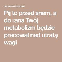 Pij to przed snem, a do rana Twój metabolizm będzie pracował nad utratą wagi Detox Drinks, Health Fitness, Shape, Health, Fitness, Health And Fitness