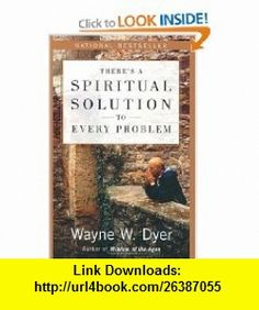 Theres a Spiritual Solution to Every Problem (9780060929701) Wayne W. Dyer , ISBN-10: 0060929707  , ISBN-13: 978-0060929701 ,  , tutorials , pdf , ebook , torrent , downloads , rapidshare , filesonic , hotfile , megaupload , fileserve