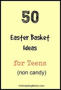 50 Easter Basket Ideas for Teens (non candy) - this is an awesome list!