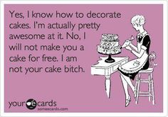 HA! Too funny! I also will not make a cake for a family party I am not invited to FYI !