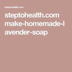 steptohealth.com make-homemade-lavender-soap