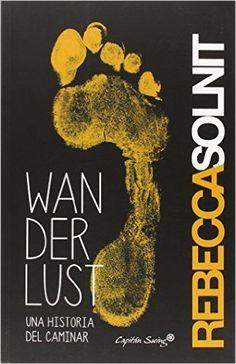Wanderlust Una Historia Del Caminar (Entrelineas): Amazon.es: Rebecca Solnit: Libros