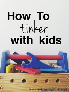 How to Tinker with Kids | field trips ideas, books to read and tinkering activities for preschoolers | Bambini Travel