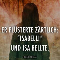 """Er flüsterte zärtlich """"Isabell!"""" Und Isa Bellte."""