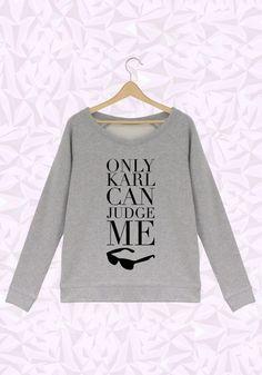 Only Karl can judge me, en exclusivité et en édition limitée sur Tshirt Corner. Le sweat coupe large specialy for you girls
