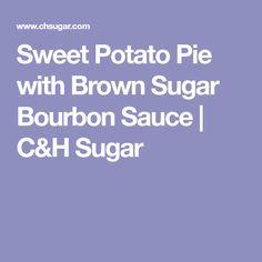 Sweet Potato Pie with Brown Sugar Bourbon Sauce Potato Pie, Sweet Potato, Bourbon Sauce, Thanksgiving Recipes, Brown Sugar, Potatoes, Potato, Canes Sauce