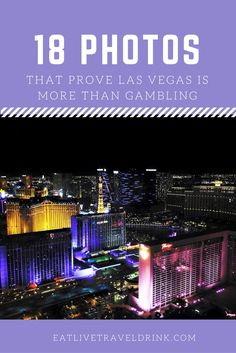 Las Vegas is a great city to travel to! People often think all there is to do there is gamble - here is 18 photos that prove Las Vegas is so much more than that.