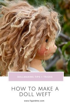 A sweet tutorial on how to turn Suri Alpaca locks into a weft and use it for doll hair. via Fig and Me. Doll Wigs, Doll Hair, Sewing Dolls, Doll Tutorial, Mohair Yarn, Waldorf Dolls, Doll Crafts, Fabric Dolls, Soft Dolls