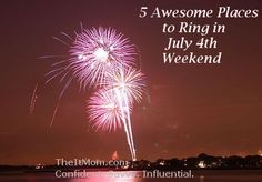 5 Awesome Places to Ring in July 4th Weekend #july4th #fourthofjuly #holidayweekend #travel #travelblogger